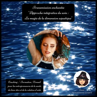 Transmission enchantée - Approche intégrative du soin _ La dimension aquatique - Enchanteresse en Santé