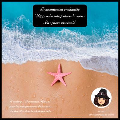 Transmission enchantée - Approche intégrative du soin _ La sphère viscérale - Diane Enchanteresse en Santé